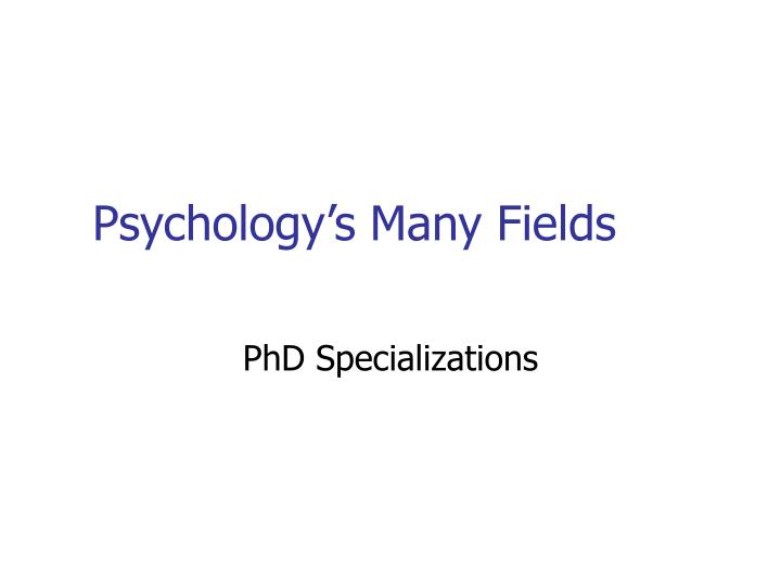 Psychology s many fields