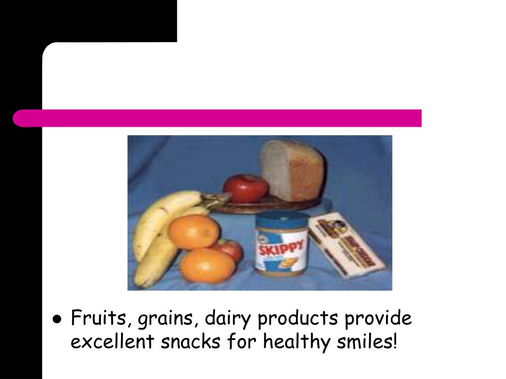 Fruits, grains, dairy products provide excellent snacks for healthy smiles!