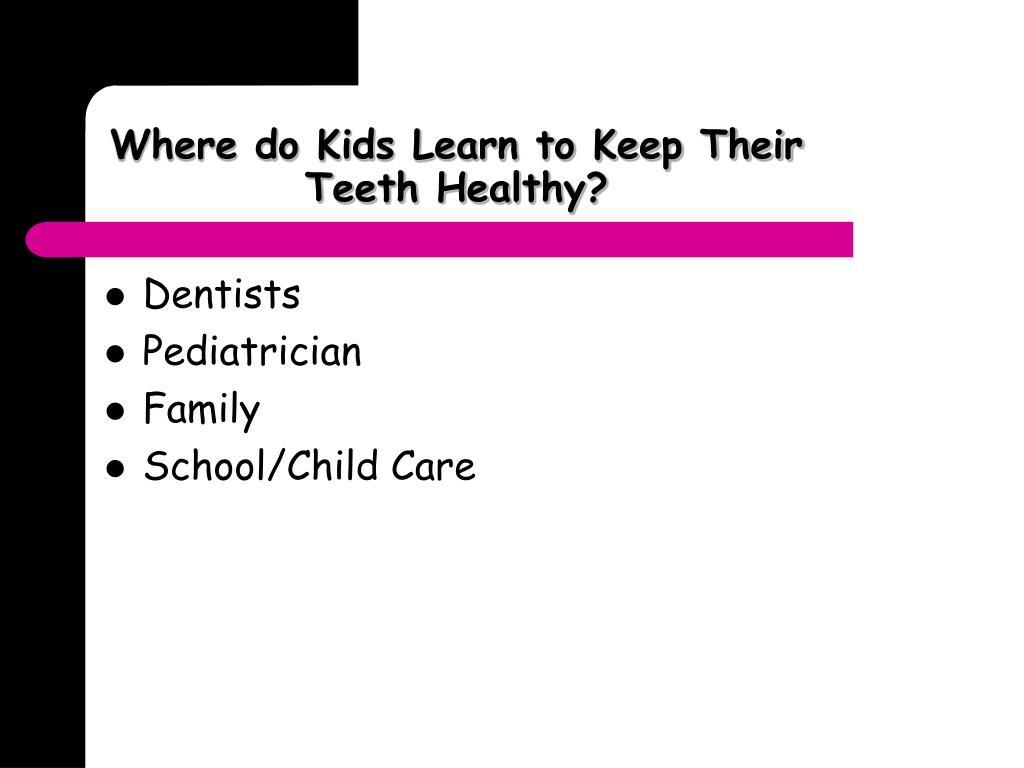 Where do Kids Learn to Keep Their Teeth Healthy?