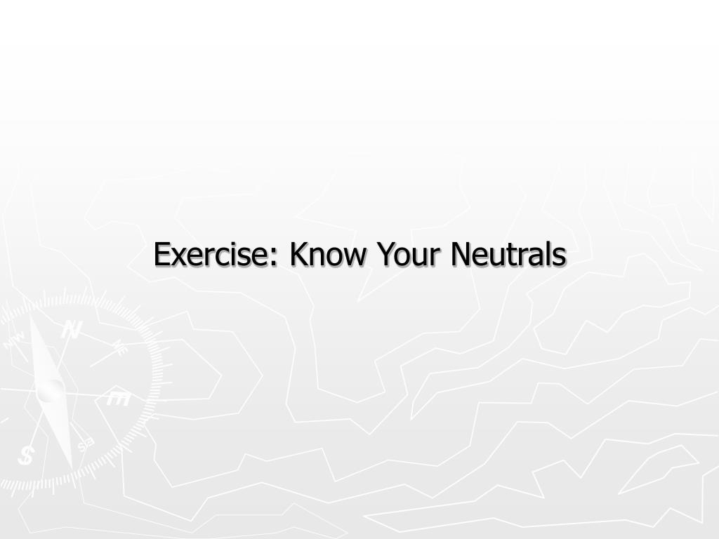 Exercise: Know Your Neutrals