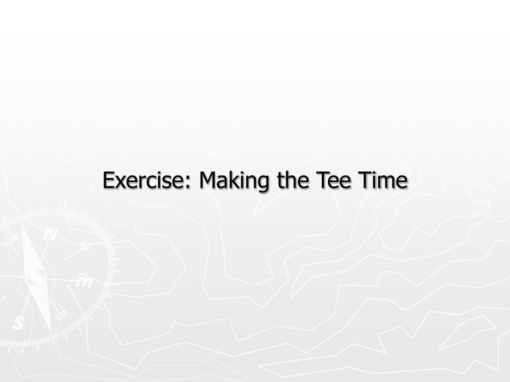 Exercise: Making the Tee Time