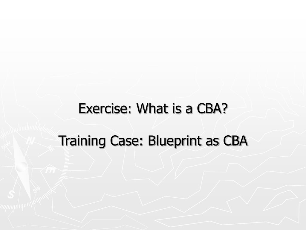 Exercise: What is a CBA?