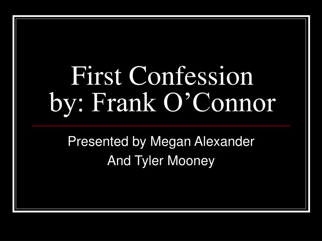 an analysis of first confession a short story by frank oconnor Frank o'connor, also known as first strike (2003) ghosts of onyx providing the introduction and the short story midnight in the heart of midlothian.