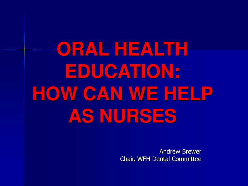 oral health education how can we help as nurses l.