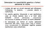 interazioni tra suscettibilit genetica e fattori ambientali di rischio