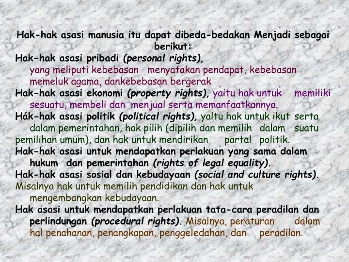 Hak-hak asasi manusia itu dapat dibeda-bedakan Menjadi sebagai berikut: