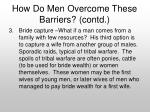 how do men overcome these barriers contd