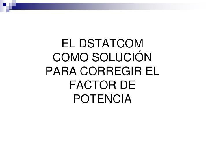 EL DSTATCOM COMO SOLUCIÓN