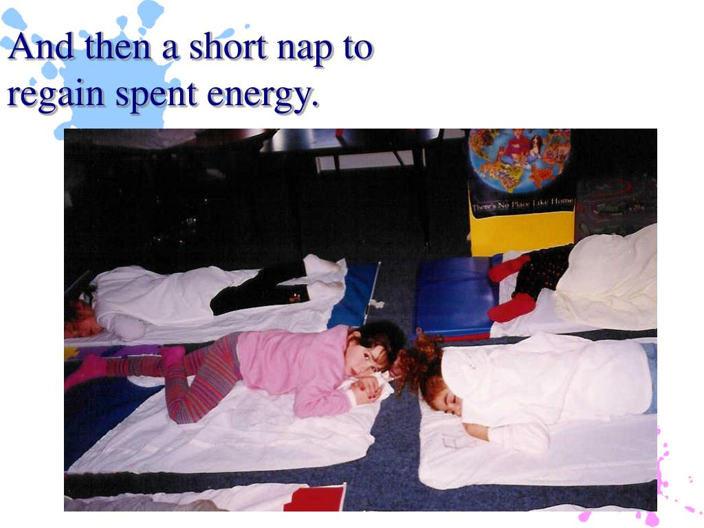 And then a short nap to