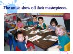 the artists show off their masterpieces