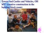 towers and castles and vehicles oh my creative construction in the building block room