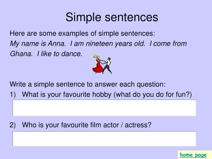 simple sentence Beginners practice using simple sentences for talking and writing about everyday subjects such as health, transportation, and daily routines lessons include example sentences, review exercises, and a picture dictionary.