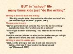 but in school life many times kids just do the writing