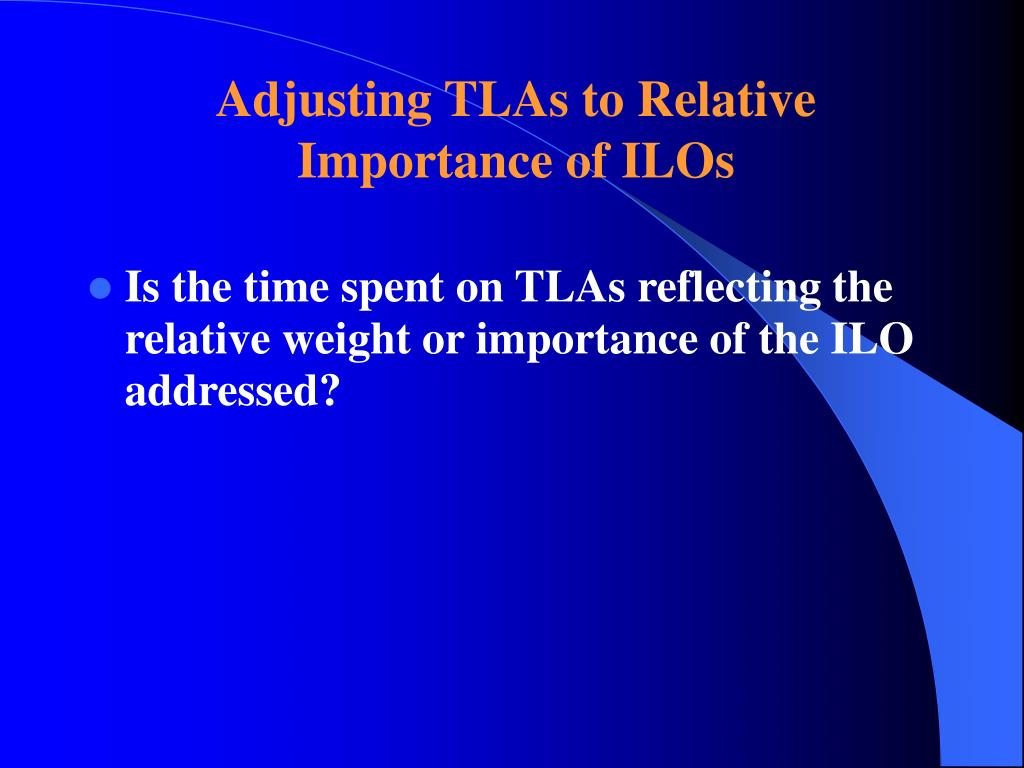 Adjusting TLAs to Relative Importance of ILOs