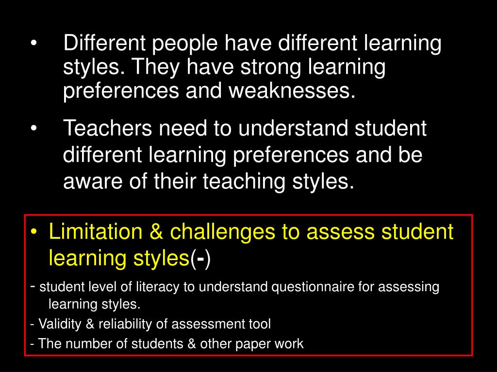 Different people have different learning styles. They have strong learning preferences and weaknesses.