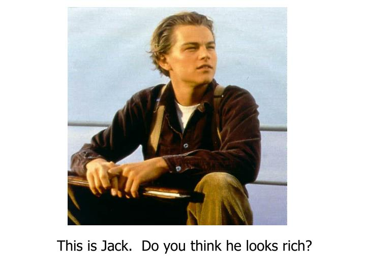 This is Jack.  Do you think he looks rich?