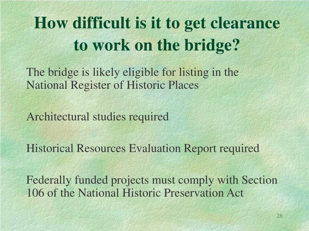 How difficult is it to get clearance to work on the bridge?