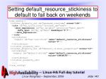 setting default resource stickiness to default to fail back on weekends