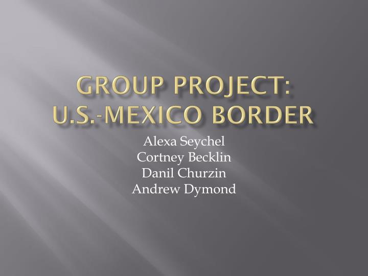 Group project u s mexico border
