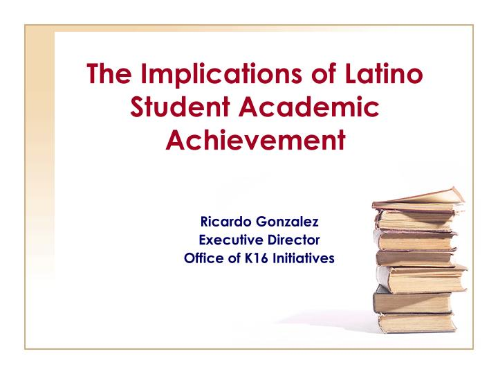 the implications of latino student academic achievement n.