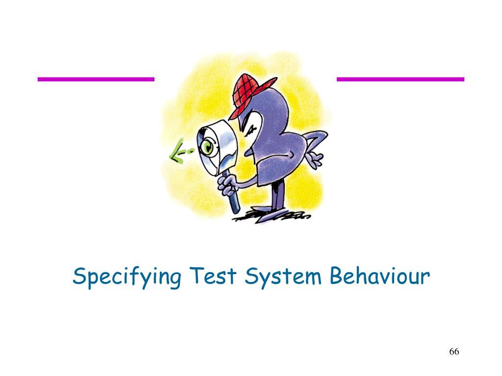 Specifying Test System Behaviour