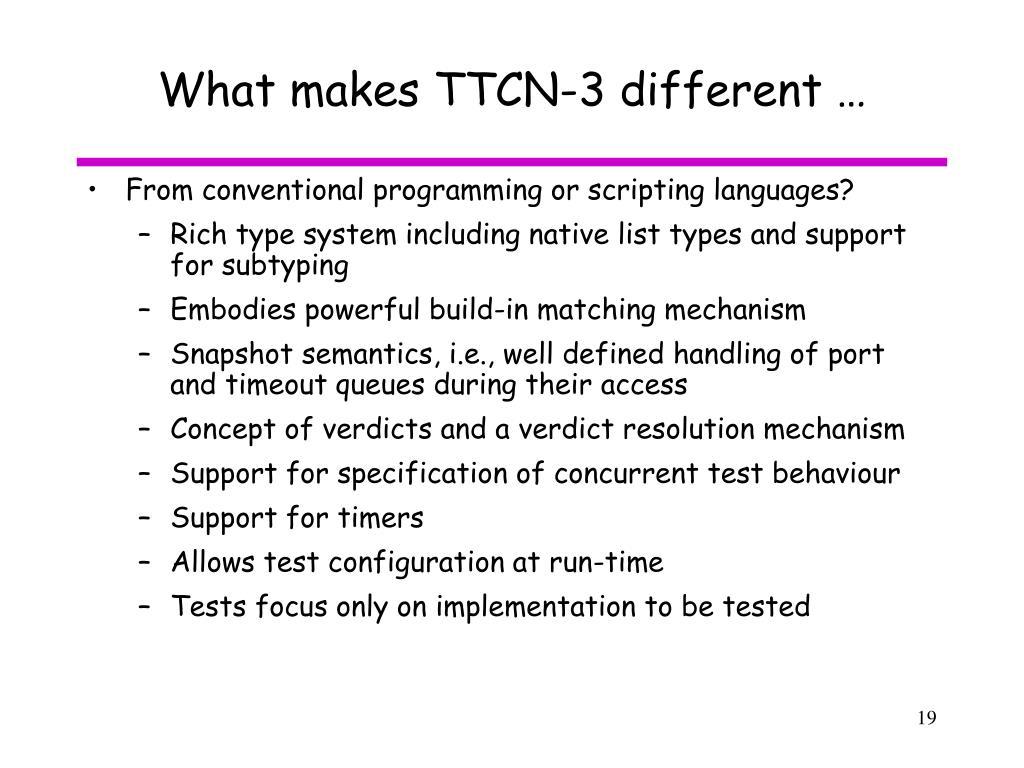 What makes TTCN-3 different …