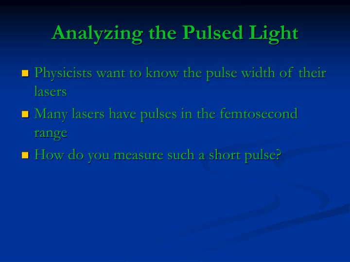 Analyzing the Pulsed Light