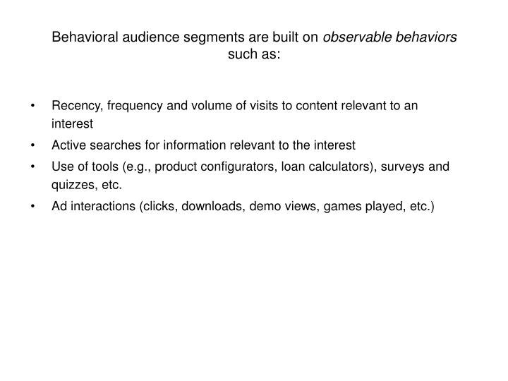 Behavioral audience segments are built on observable behaviors such as