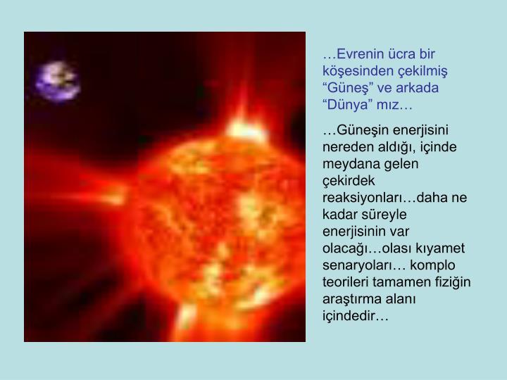 """…Evrenin ücra bir köşesinden çekilmiş """"Güneş"""" ve arkada """"Dünya"""" mız…"""