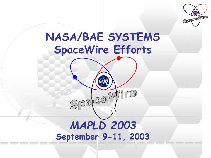 nasa bae systems spacewire efforts mapld 2003 september 9 11 2003 n.