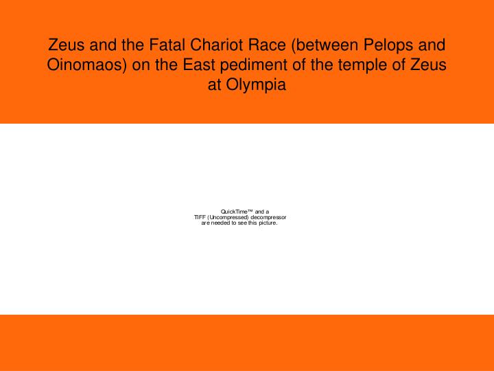 Zeus and the Fatal Chariot Race (between Pelops and Oinomaos) on the East pediment of the temple of Zeus at Olympia