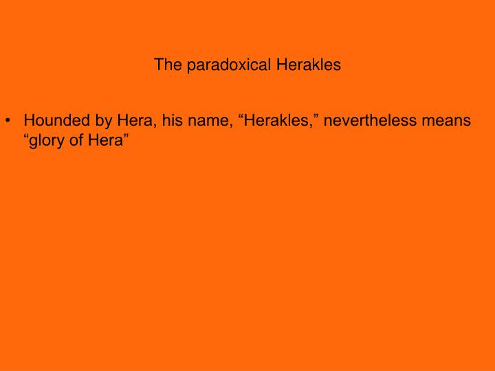 The paradoxical Herakles
