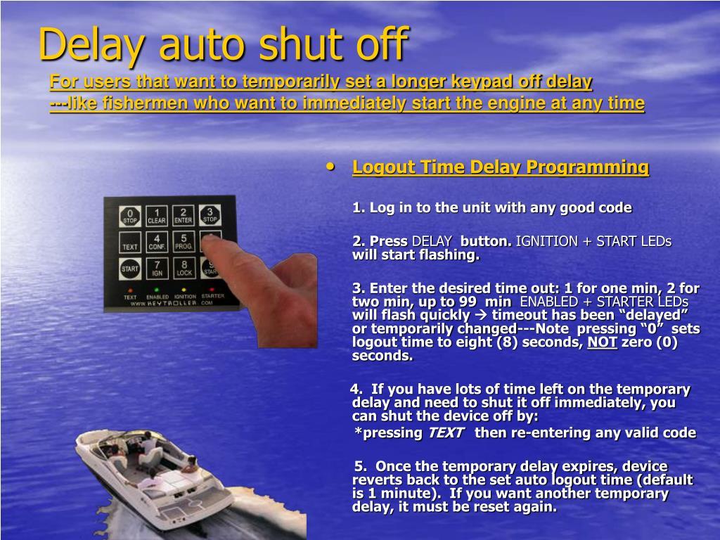 Delay auto shut off