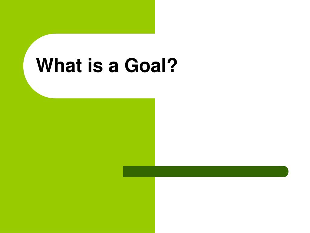 What is a Goal?