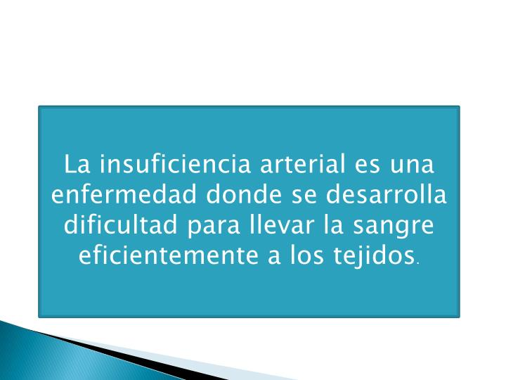 La insuficiencia arterial es una enfermedad donde se desarrolla dificultad para llevar la sangre efi...