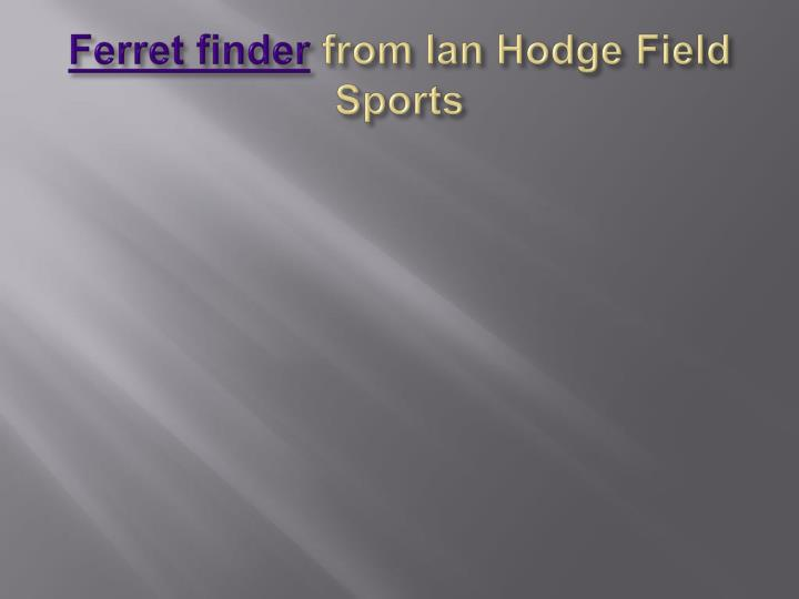 ferret finder from ian hodge field sports n.