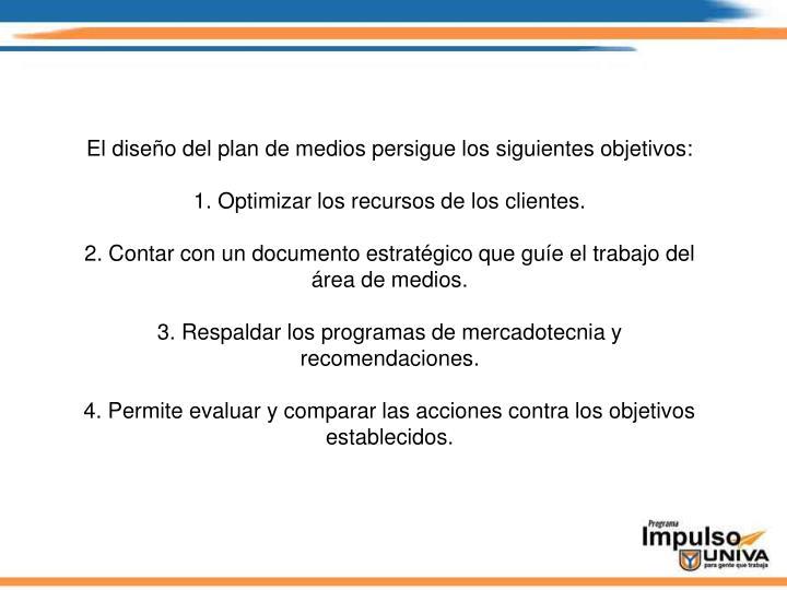El diseño del plan de medios persigue los siguientes objetivos: