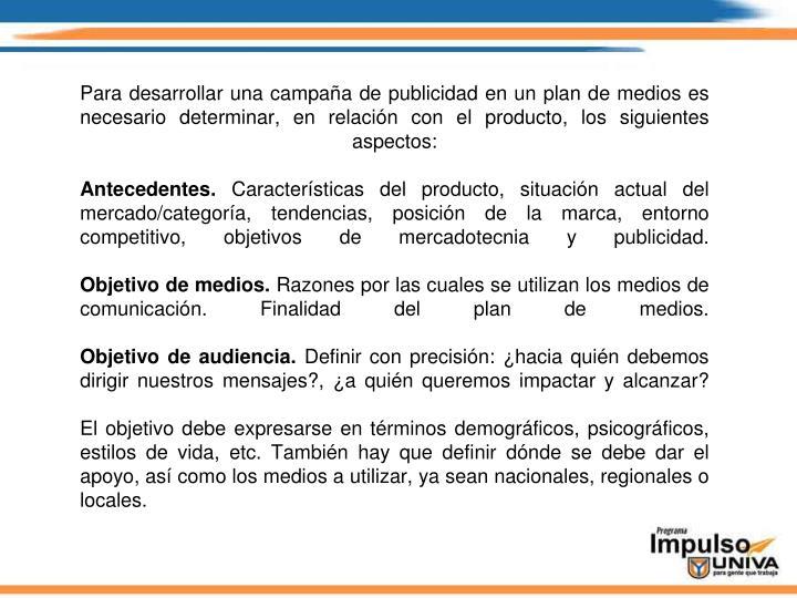 Para desarrollar una campaña de publicidad en un plan de medios es necesario determinar, en relación con el producto, los siguientes aspectos: