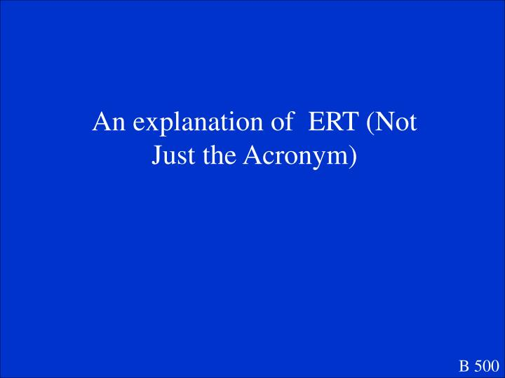 An explanation of  ERT (Not Just the Acronym)
