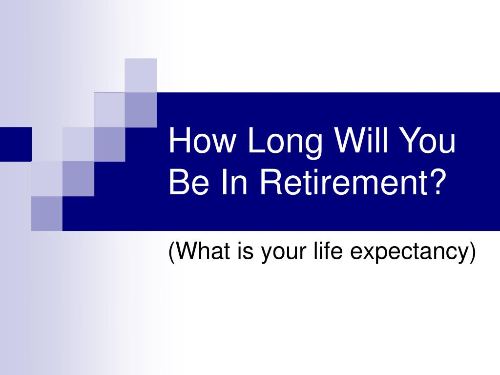 How Long Will You Be In Retirement?
