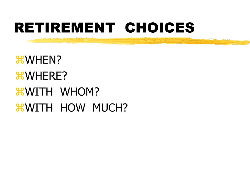 RETIREMENT  CHOICES