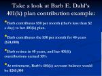 take a look at barb e dahl s 401 k plan contribution example
