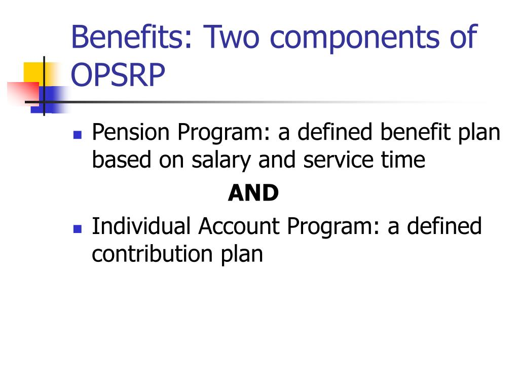 Benefits: Two components of OPSRP