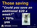those saving could you save an additional 20 a week