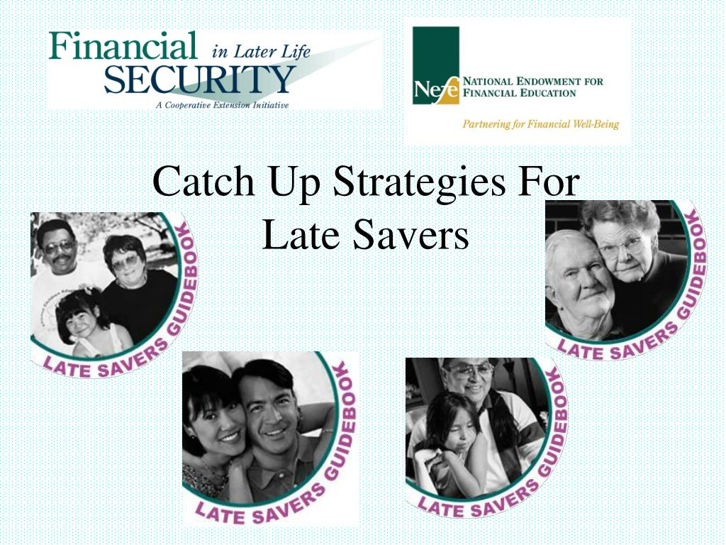 catch up strategies for late savers l.