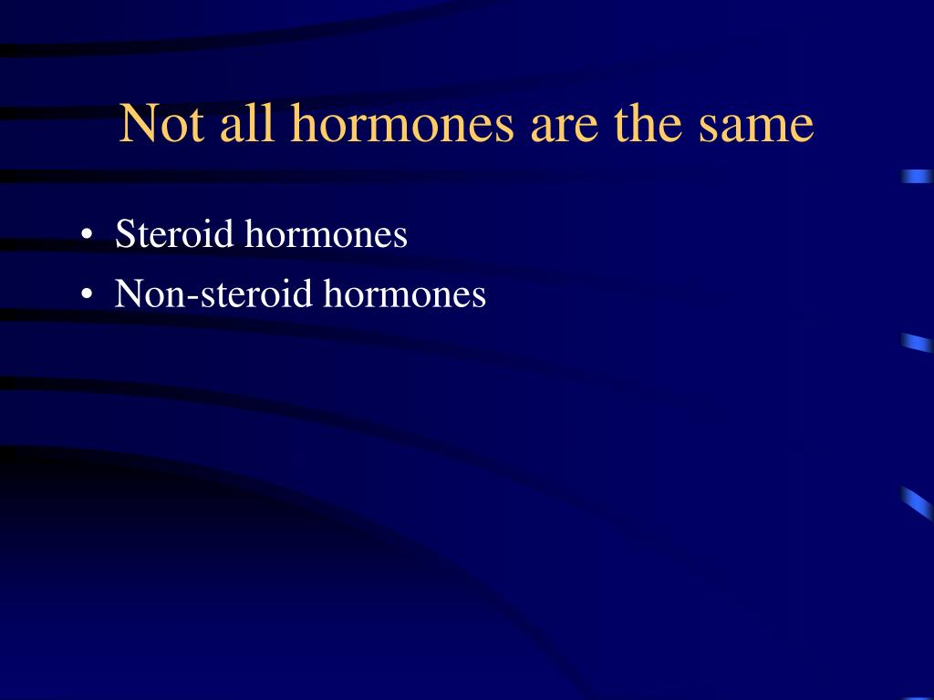 Not all hormones are the same
