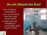 do not disturb the roof