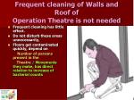 frequent cleaning of walls and roof of operation theatre is not needed