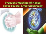 frequent washing of hands saves several lives universally