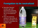 fumigation to be neutralized